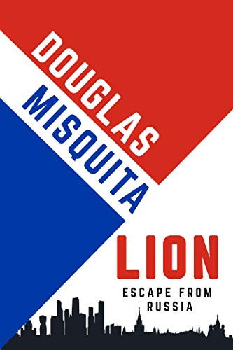 Lion - Escape from Russia by [Misquita, Douglas]