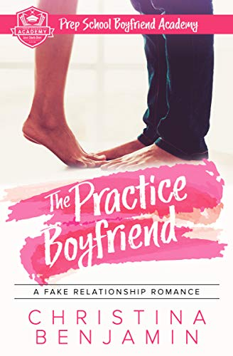 The Practice Boyfriend: A Fake Relationship Romance (Prep School Boyfriend Academy Book 1)