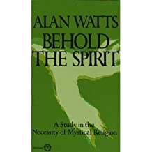 [(Behold the Spirit)] [Author: Alan Watts] published on (July, 1988)