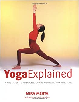 Yoga Explained: A New Step-by-step Approach to Understanding ...