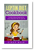 Leptin Diet Cookbook: The Belly Fat Burnin' Recipe Book For Losing Weight FAST With The Leptin Diet (The Belly Fat Burnin' Recipe Book Series)