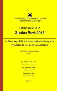 Gestión Revit: La Tecnología BIM aplicada a la Gestión Integral de Proyectos de Ingeniería y Arquitectura (Spanish Edition) by [Gorosito, Luciano]