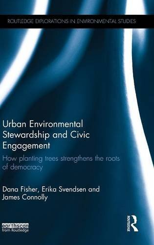 Urban Environmental Stewardship and Civic Engagement: How planting trees strengthens the roots of democracy (Routledge Explorations in Environmental Studies) by Dana R. Fisher (2015-02-19)