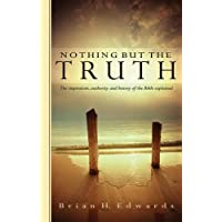 Nothing But the Truth: The Inspiration, Authority and History of the Bible Explained