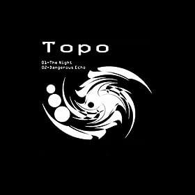 Topo - Dangerous Echo / The Night
