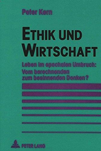 Ethik und Wirtschaft: Leben im epochalen Umbruch: Vom berechnenden zum besinnenden Denken? (German Edition) by Peter Lang GmbH, Internationaler Verlag der Wissenschaften