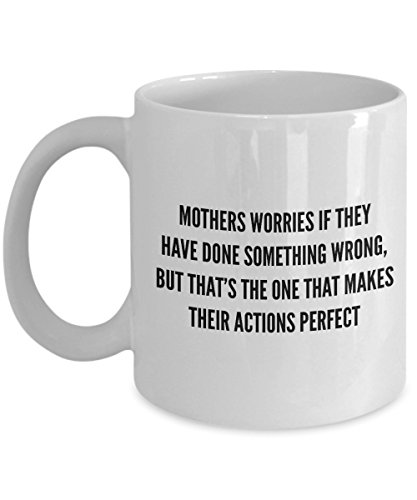 - Funny Quote 11Oz Coffee Mug, Mothers Worries If They Have Done Something Wrong, But That'S The One That Makes Their Actions Perfect for Dad, Grandpa