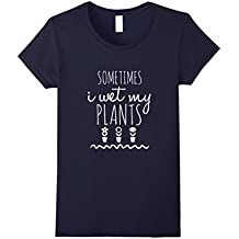 Sometimes I wet my plants awesome sassy funny t-shirt