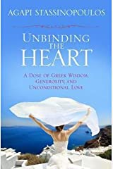 Agapi Stassinopoulos: Unbinding the Heart : A Dose of Greek Wisdom, Generosity, and Unconditional Love (Hardcover); 2012 Edition Hardcover