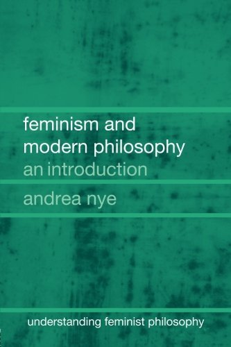 Read Online Feminism and Modern Philosophy (Understanding Feminist Philosophy) by Nye, Andrea (2004) Paperback ebook
