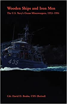 Wooden Ships and Iron Men: The U.S. Navy's Ocean Minesweepers, 1953-1994