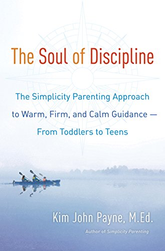 The Soul of Discipline: The Simplicity Parenting Approach to Warm, Firm, and Calm Guidance- From Toddlers to Teens cover