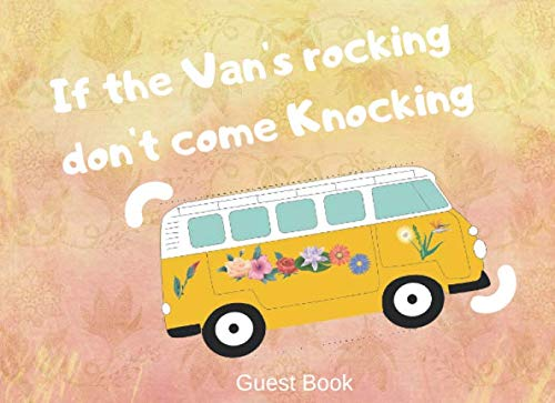 If The Van's rocking don't come Knocking Guest book: Funny Camper Guest Book: Guestbook for free design for campers, caravans, mobile homes or camping. 120 pages 8.25