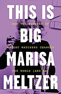 Book Cover: This Is Big: How the Founder of Weight Watchers Changed the World -- and Me