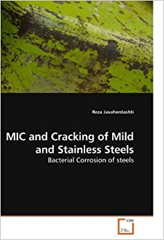 Book MIC and Cracking of Mild and Stainless Steels: Bacterial Corrosion of steels by Javaherdashti, Reza (2010)