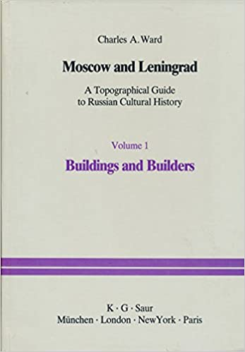 Moscow and Leningrad: a Topographical Guide to Russian Cultural History: Buildings and Builders Vol 1
