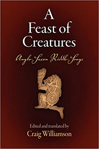 A Feast of Creatures: Anglo-Saxon Riddle-Songs (Middle Ages)