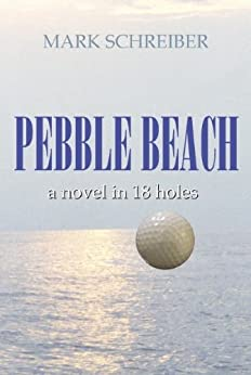 Pebble Beach: A Novel in 18 Holes by [Schreiber, Mark]