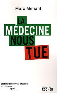 La médecine nous tue par Marc Menant
