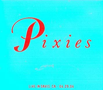 Pixies - Live In Davis CA 4/29/04 2CD - Amazon com Music
