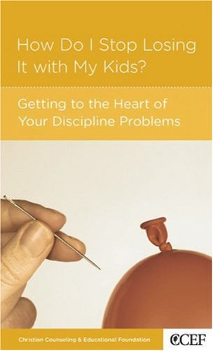 How Do I Stop Losing It With Your Children?: Getting to the Heart of Your Discipline - Stop How To Losing