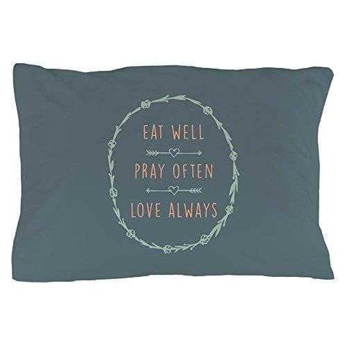 CafePress - Eat Well Pray Often Love Always - Standard Size Pillow Case, 20
