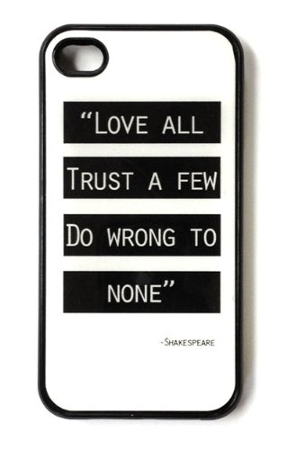 """Love all, trust a few, do wrong to none"" - Shakespeare Quote iPhone 4 4s Case - Quote iPhone Case Black Snap on iPhone Cover"