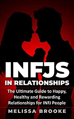INFJs in Relationships: The Ultimate Guide to Happy, Healthy and Rewarding Relationships for INFJ People (INFJ, Relationship advice for couples, INFJ Relationships, INFJ Book, INFJ Functions)