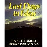 Last Days in Eden, Elspeth Huxley and Hugo Van Lawick, 0943276020