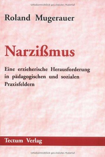 narzissmus-eine-erzieherische-herausforderung-in-pdagogischen-und-sozialen-praxisfeldern