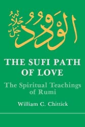 The Sufi Path of Love: The Spiritual Teachings of Rumi (Suny Series in Islamic Spirituality) (Suny Series, Islamic Spirituality)