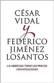 La libertad tiene un precio: Conversaciones Obras diversas: Amazon.es: Vidal, César, Jiménez Losantos, Federico: Libros