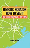 Historic Houston: How to See It, Lucinda Freeman, 1450275117