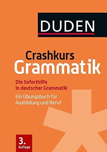 Crashkurs Grammatik: Ein Übungsbuch für Ausbildung und Beruf (Duden - Crashkurs)