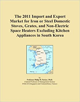 Book The 2011 Import and Export Market for Iron or Steel Domestic Stoves, Grates, and Non-Electric Space Heaters Excluding Kitchen Appliances in South Korea
