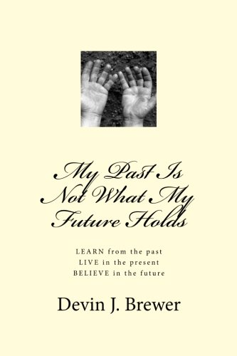 My Past Is Not What My Future Holds: LEARN from the past. LIVE in the present. BELIEVE in the future ebook