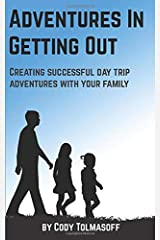 Adventures In Getting Out: Creating successful day trip adventures with your family Paperback