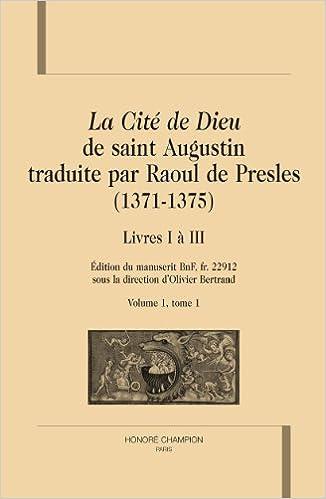 En ligne La Cité de Dieu de Saint Augustin traduite par Raoul de Presles (1371-1375). Livres I à III. epub pdf
