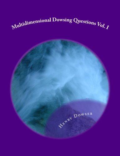 Read Online Multidimensional Dowsing Questions Vol. I (Volume 1) pdf