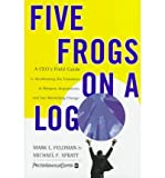 img - for [(Five Frogs on a Log: A CEO's Field Guide to Accelerating the Transition in Mergers, Acquisitions, and Gut Wrenching Change )] [Author: Mark L. Feldman] [Jan-1999] book / textbook / text book