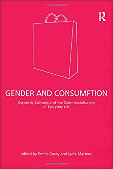Book Gender and Consumption: Domestic Cultures and the Commercialisation of Everyday Life