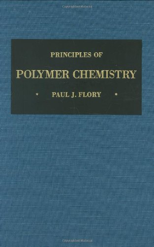 Principles of Polymer Chemistry (The George Fisher Baker Non-Resident Lectureship in Chemistry at Cornell University)