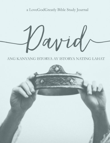 David: His Story Is Our Story: -A Tagalog Love God Greatly Study Journal (Tagalog Edition)