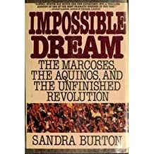 Impossible Dream: The Marcoses, the Aquinos, and the Unfinished Revolution by Sandra Burton (1989-03-01)