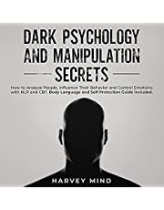 Dark Psychology and Manipulation Secrets: How to Analyze People, Influence Their Behavior and Control Emotions with NLP and CBT. Body Language and Self-Protection ... Included. (Mind Control Secrets, Book 2)