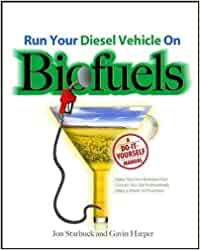 Run Your Diesel Vehicle on Biofuels: A Do-It-Yourself Manual: A Do-It-Yourself Manual (ELECTRONICS)