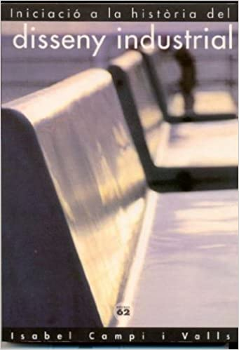 Iniciació a la història del disseny industrial: Amazon.es: Campí Valls, Isabel: Libros