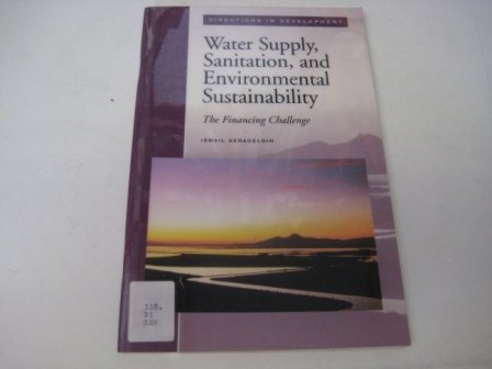 Water Supply, Sanitation, and Environmental Sustainability: The Financing Challenge (Directions in Development) (Water And Sanitation Policy In South Africa)