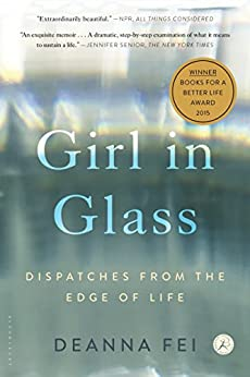 Girl in Glass: Dispatches from the Edge of Life by [Fei, Deanna]