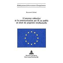 L'antenne collective et la communication par fil au public en droit de propriété intellectuelle